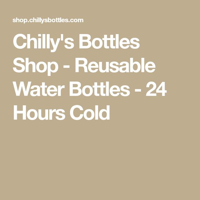 Chilly's Bottles Shop - Reusable Water Bottles - 24 Hours Cold