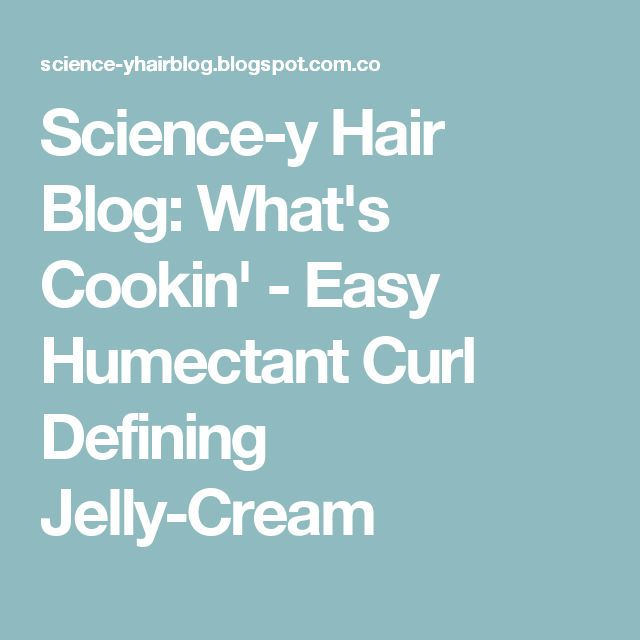 Science-y Hair Blog: What's Cookin' - Easy Humectant Curl Defining Jelly-Cream