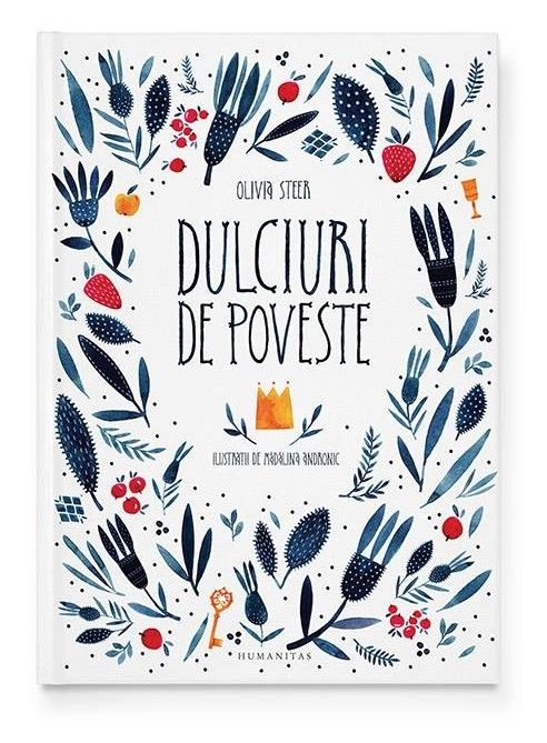 Dulciuri de Poveste by Olivia Steer. Illustrated by Madalina Andronic