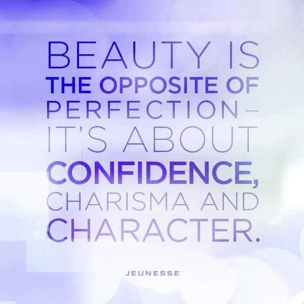 Beauty is the opposite of perfection - it's about confidence, charisma and character.