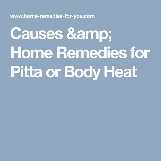 Causes & Home Remedies for Pitta or Body Heat