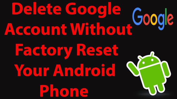 How to delete google account without factory reset your