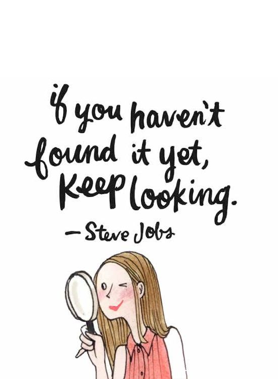 If you haven't found it yet, keep looking. - #SteveJobs  #MyLittleParis #quotes #my #little #paris