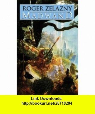 Madwand (9780743475266) Roger Zelazny , ISBN-10: 0743475267  , ISBN-13: 978-0743475266 ,  , tutorials , pdf , ebook , torrent , downloads , rapidshare , filesonic , hotfile , megaupload , fileserve