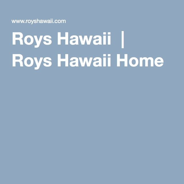 Roys Hawaii  |  Roys Hawaii Home