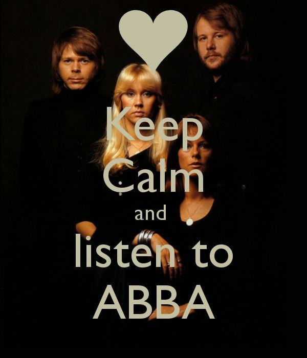 Keep Calm and listen to ABBA