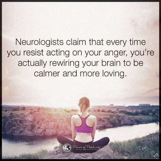 Neurologists claim that every time you resist acting on your anger, you are…
