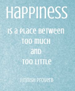 "Not too much, not too little. This is what we in Sweden call ""lagom"" and in Finland ""sopiva"". It can be hard to find the balance, but after guidance and practice anyone can master it!"