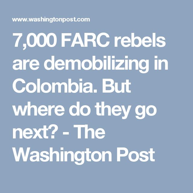 7,000 FARC rebels are demobilizing in Colombia. But where do they go next? - The Washington Post