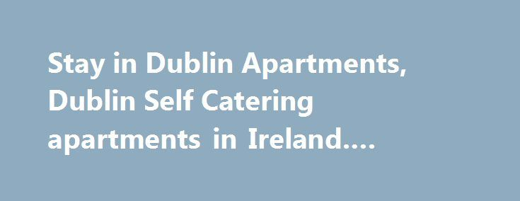 Stay in Dublin Apartments, Dublin Self Catering apartments in Ireland. #cuartos #en #renta http://renta.remmont.com/stay-in-dublin-apartments-dublin-self-catering-apartments-in-ireland-cuartos-en-renta/  #apartments to rent in dublin # Our short stay Dublin apartments offer Corporate self catering serviced rentals in Ireland Our Dublin self catering apartments, offer serviced apartment rentals for short stay in Ballsbridge / Donnybrook, Dublin 4, Ireland. Rent a more comfortable, luxurious…
