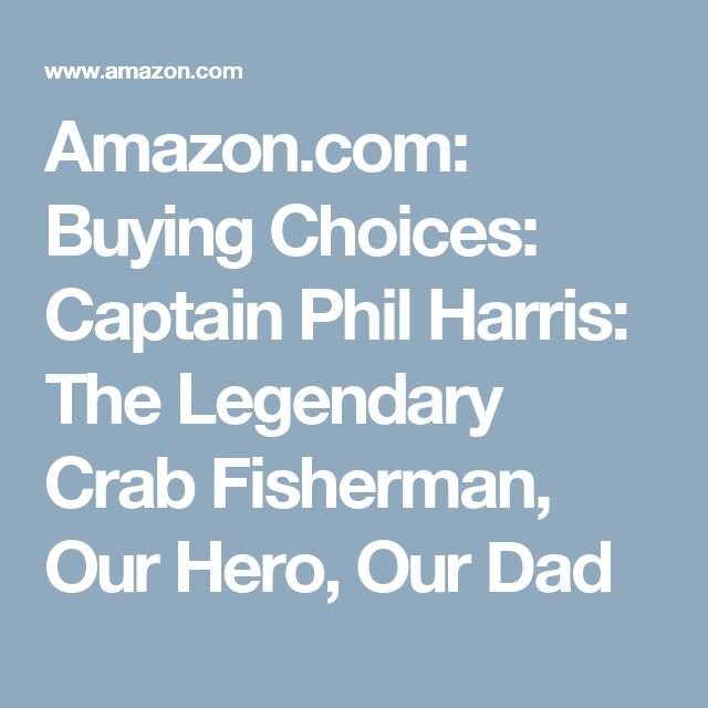 Amazon.com: Buying Choices: Captain Phil Harris: The Legendary Crab Fisherman, Our Hero, Our Dad