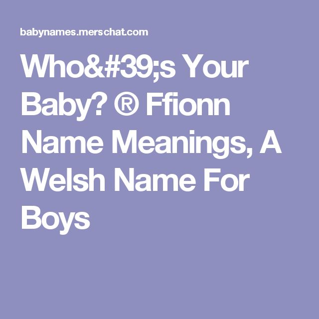 Who's Your Baby? ® Ffionn Name Meanings, A Welsh Name For Boys