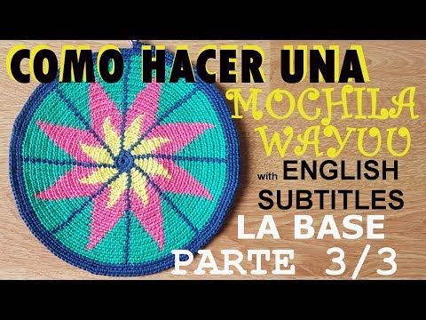 COMO HACER UNA MOCHILA WAYUU with English Subtitles - PARTE 3/3 (LA BASE) - YouTube