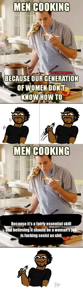 Everyone needs to know how to cook at least a handful of simple healthy meals. It's called being a self sufficient adult. It shouldn't matter if you are a guy or a girl. You will need to know how to cook no matter what. It is not up to the women to cook for men.