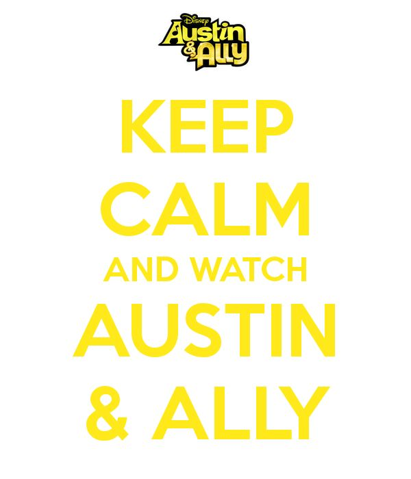 KEEP CALM AND WATCH AUSTIN & ALLY