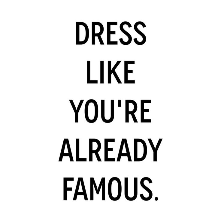 dress like you're already famous
