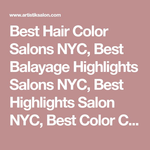 Best Hair Color Salons NYC, Best Balayage Highlights Salons NYC, Best Highlights Salon NYC, Best Color Correction Salons NYC, Best Hair Extensions Salon NYC, Best Keratin Hair Treatment NYC