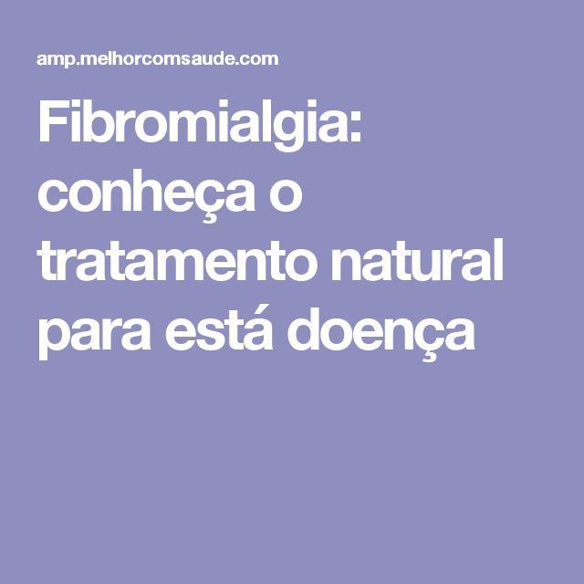 Fibromialgia: conheça o tratamento natural para está doença