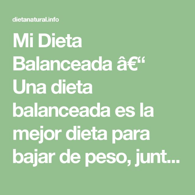 Mi Dieta Balanceada – Una dieta balanceada es la mejor dieta para bajar de peso, junto a ejercicios para bajar de peso