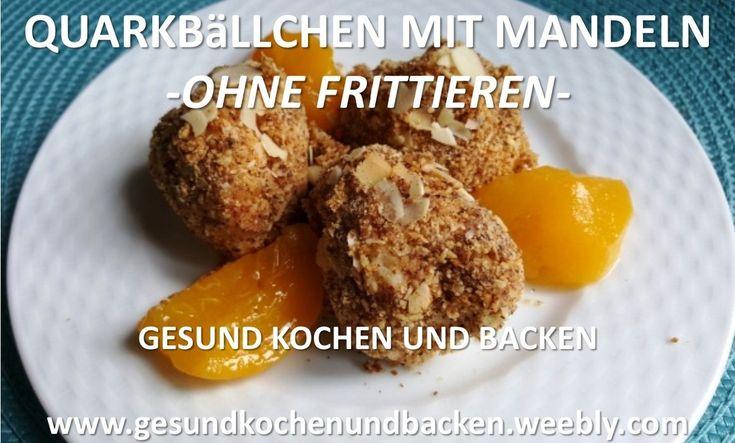 QUARKBäLLCHEN MIT MANDELN -OHNE FRITTIEREN-  GESUND KOCHEN UND BACKEN  www.gesundkochenundbacken.weebly.com