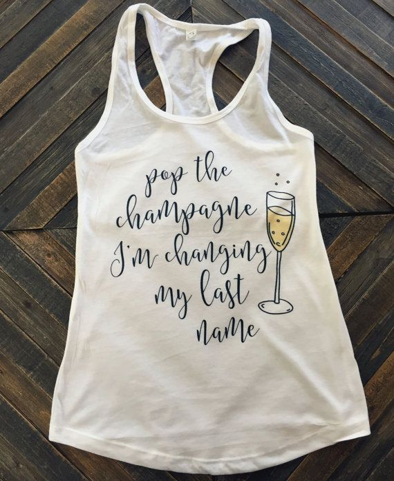 "Bachelorette party idea - ""Pop the champagne, I'm changing my last name"" shirt for bachelorette party {Courtesy of Etsy}"