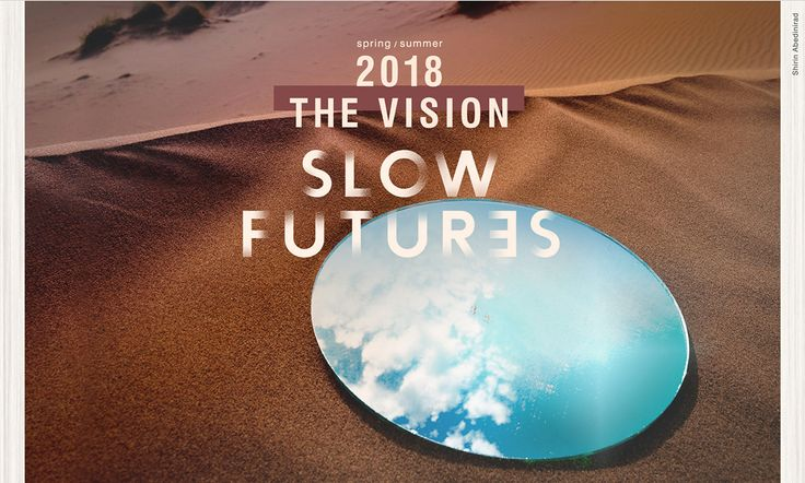 S/S 2018 WGSN's The Vision | Slow Futures Slow Futures, simply put, is about remembering the past in order to imagine the future.