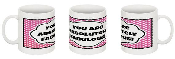 You Are Absolutely Fabulous MUGS, Coffee drinkers, Christmas gift, Inspiring messages for women, sisters, mom, girlfriend, teacher