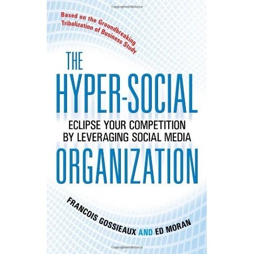 By Francois Gossieaux, Ed Moran: The Hyper-Social Organization: Eclipse Your Competition by Leveraging Social Media: -McGraw-Hill-: Amazon.com: Books