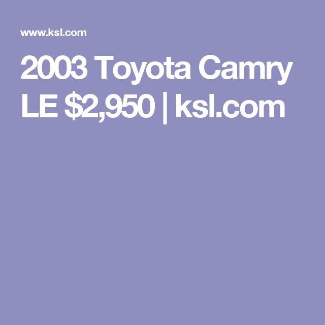 2003 Toyota Camry LE $2,950 | ksl.com