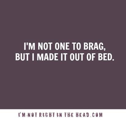 Yes I did!!! Some days, can barely make it outta bed