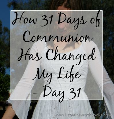 How 31 Days of Communion Has Changed My Life