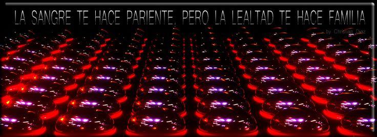 LA SANGRE TE HACE PARIENTE PERO LA LEALTAD TE HACE FAMILIA. by. Christian Diaz www.bellezacapilar.com.ar
