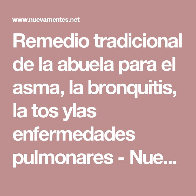 Remedio tradicional de la abuela para el asma, la bronquitis, la tos ylas enfermedades pulmonares - Nueva Mentes