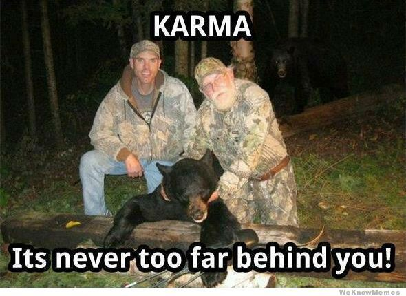 Karma it's never too far behind you