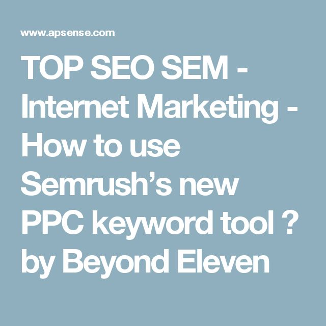 TOP SEO SEM - Internet Marketing - How to use Semrush's new PPC keyword tool ? by Beyond Eleven