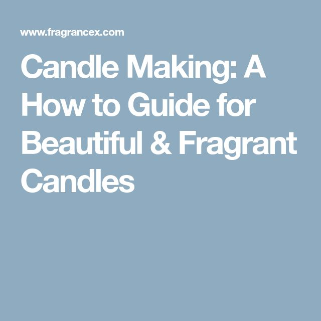 Candle Making: A How to Guide for Beautiful & Fragrant Candles