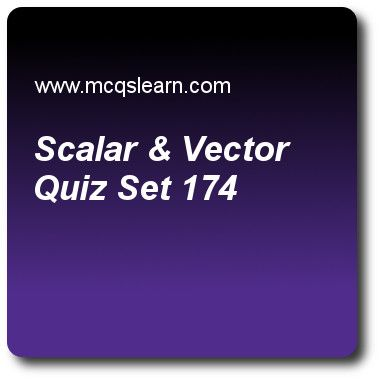 Scalar & Vector Quizzes: O level physics Quiz 174 Questions and Answers - Practice physics quizzes based questions and answers to study scalar & vector quiz with answers. Practice MCQs to test learning on scalar and vector, reflection in physics, states of matter, latent heat, introduction to pressure quizzes. Online scalar & vector worksheets has study guide as distance is a, answer key with answers as scalar quantity, vector quantity, base quantity and derived quantity to test exam ..