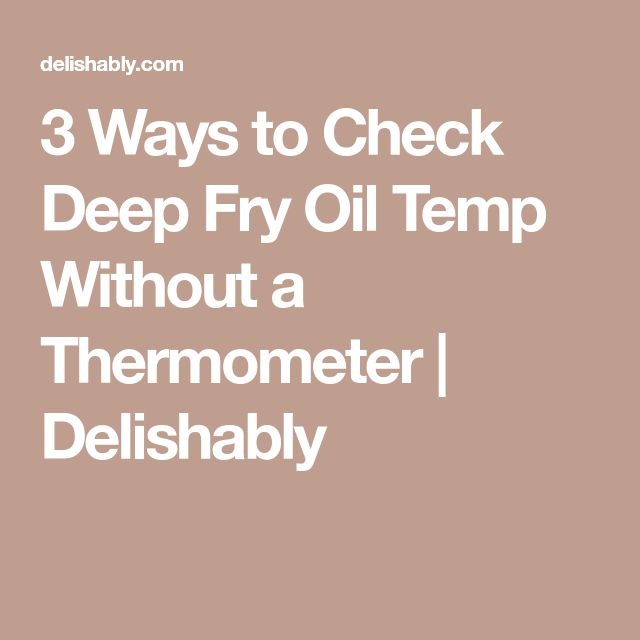 3 Ways to Check Deep Fry Oil Temp Without a Thermometer | Delishably