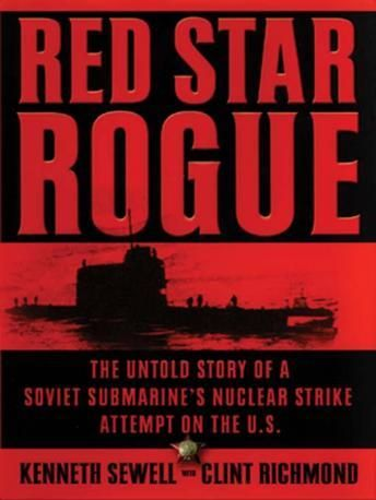 Red Star Rogue: the Untold Story of a Soviet Submarine's Nuclear Strike Attempt on the U.S., by Kenneth Sewell & Clint Richmond.