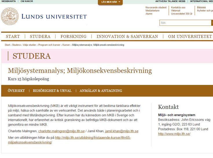 kursen #miljökonsekvensbeskrivning'ar http://www.lu.se/lubas/i-uoh-lu-TFRN55/5712T vid Lunds Universitet. Kontaktpersoner Charlotte Malmgren, charlotte.malmgren@miljo.lth.se / Jamil Khan, jamil.khan@miljo.lth.se .