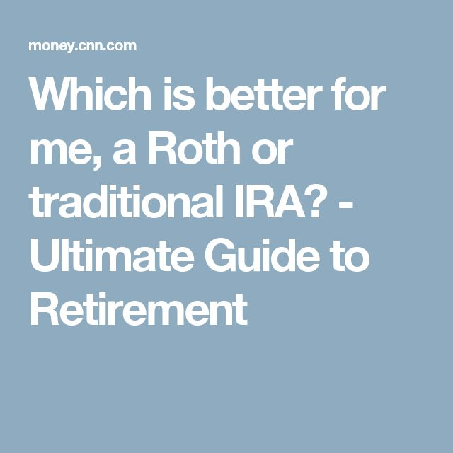 Which is better for me, a Roth or traditional IRA? - Ultimate Guide to Retirement