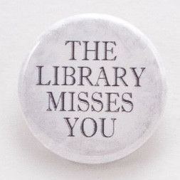 The Library Misses You - Pinback button