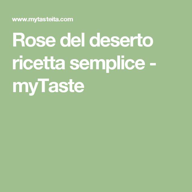 Rose del deserto ricetta semplice - myTaste