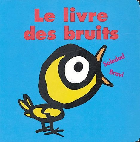 Le Livre des bruits - SOLEDAD BRAVI Voici le livre des bruits, de presque tous les bruits. Pour bien se rappeler que la trompette fait pouêt, que le pétard fait boum, que le loup fait oooouuuh et le hibou ouh ouh, que le rhume fait atchoum et ... #renaudbray #bébé #livre