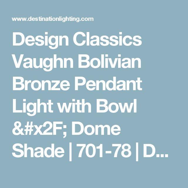 Design Classics Vaughn Bolivian Bronze Pendant Light with Bowl / Dome Shade   701-78   Destination Lighting