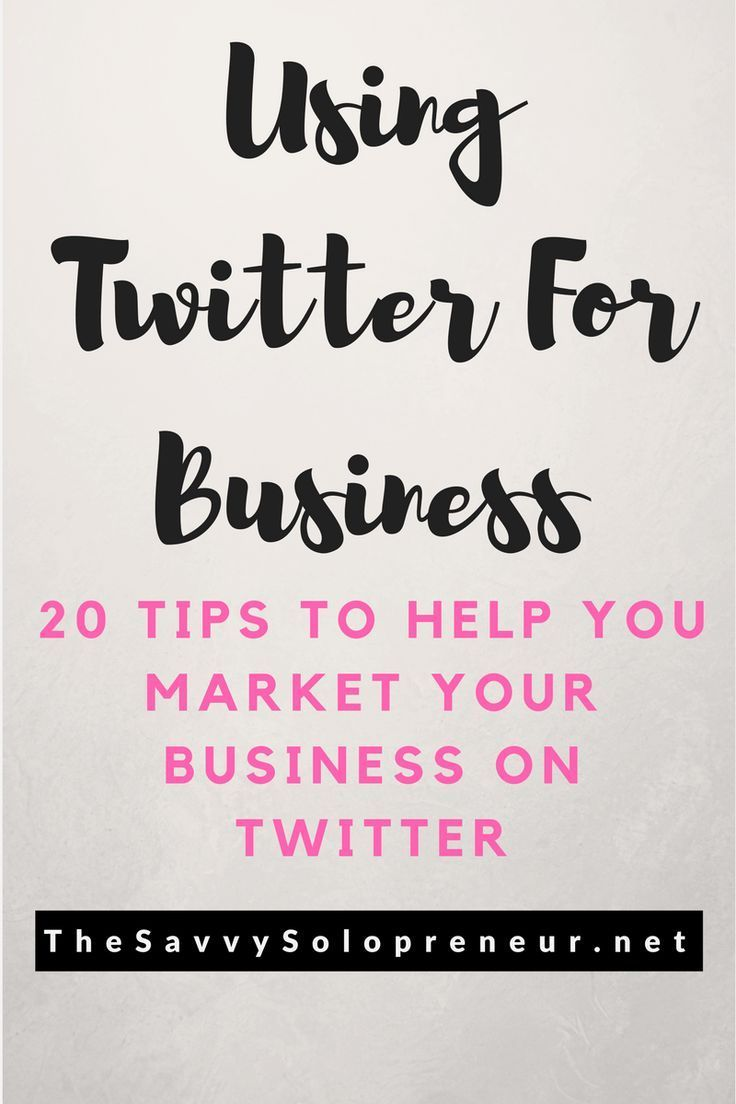 Using Twitter For Business: 20 Tips To Help You Market Your Business on Twitter