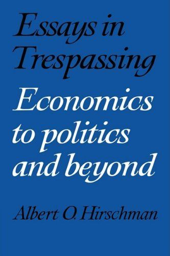Essays in Trespassing: Economics to Politics and Beyond by Albert O. Hirschman. $50.19. Publication: August 31, 1981. Author: Albert O. Hirschman. Publisher: Cambridge University Press; 2 edition (August 31, 1981). Edition - 2