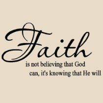 Faith is not believing that God can, it's knowing that He will.  http://www.spreadblessings.com/gifts.html: Thoughts, Amenities, Christian Quotes, Wisdom, Truths, Things, Living, Inspiration Quotes, Have Faith