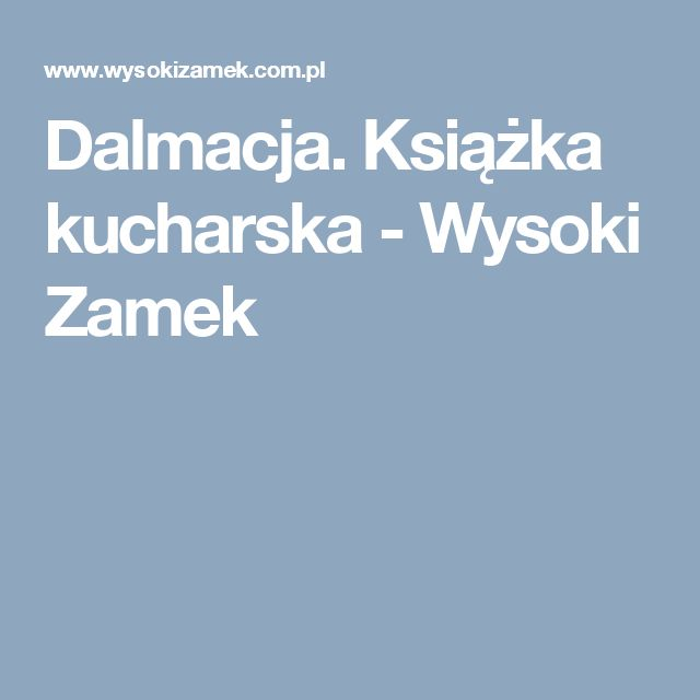 Dalmacja. Książka kucharska - Wysoki Zamek
