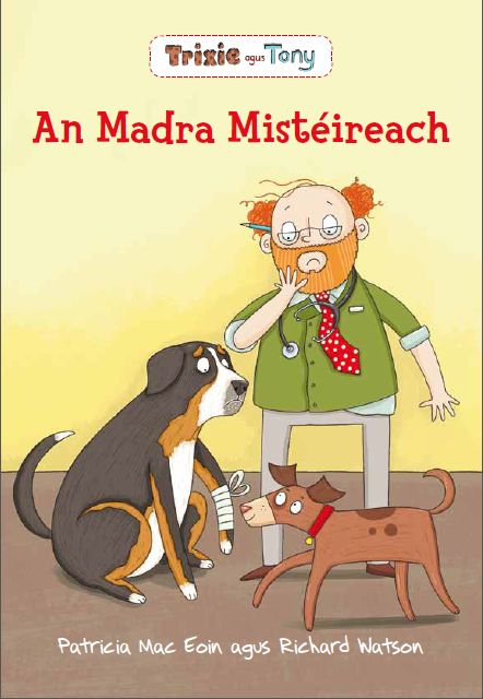 Trixie agus Tony- An Madra Mistéireach (The Mysterious Dog)   Irish language fiction title for children. Children will love this world of animal adventures.